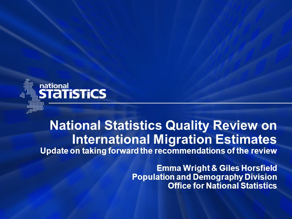 National Statistics Quality Review on International Migration Estimates Update on taking forward the recommendations of the review Emma Wright & Giles Horsfield Population and Demography Division Office for National Statistics