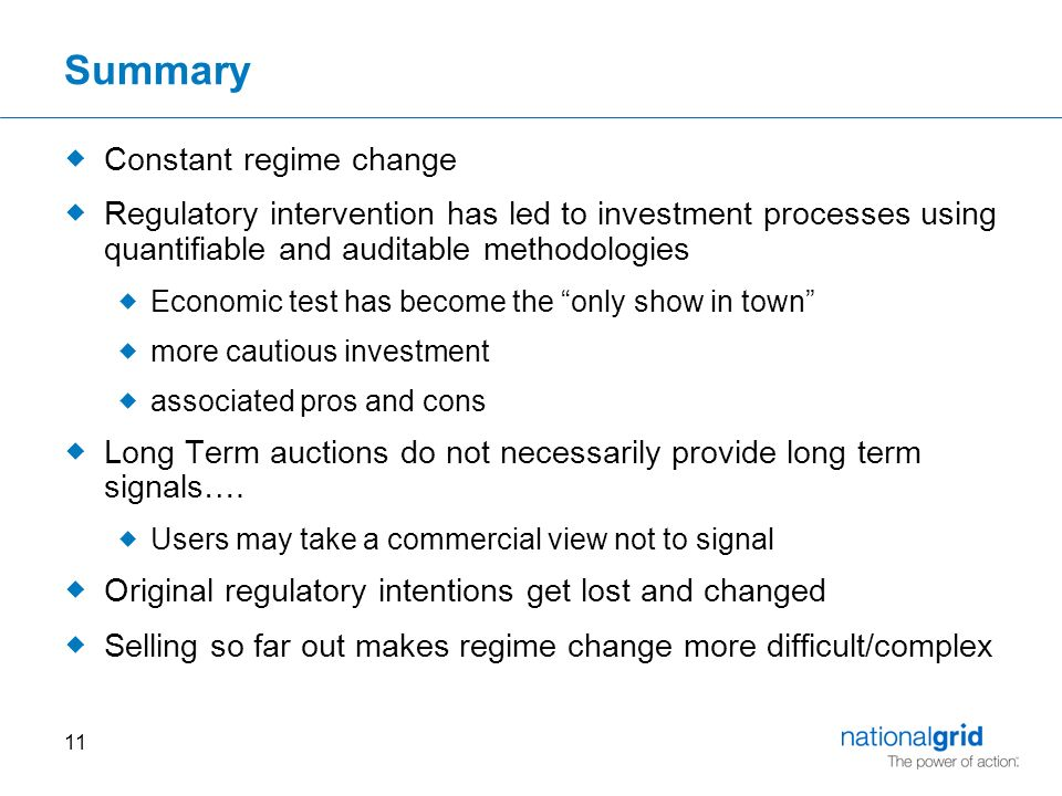 11 Summary  Constant regime change  Regulatory intervention has led to investment processes using quantifiable and auditable methodologies  Economic test has become the only show in town  more cautious investment  associated pros and cons  Long Term auctions do not necessarily provide long term signals….
