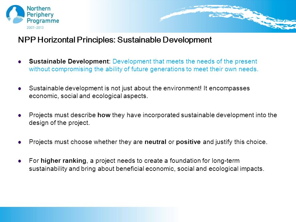 NPP Horizontal Principles: Sustainable Development Sustainable Development: Development that meets the needs of the present without compromising the ability of future generations to meet their own needs.