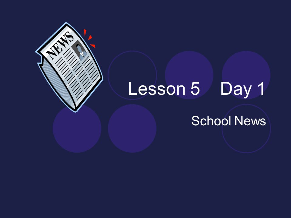 Lesson 5 Day 1 School News