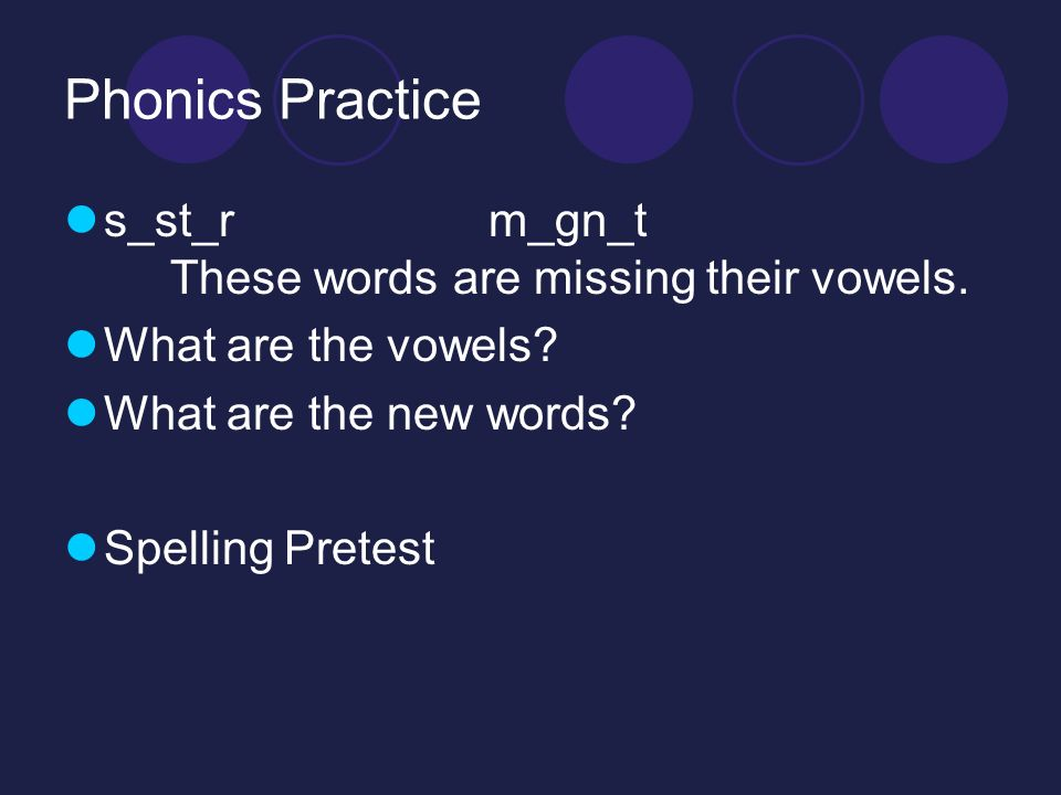 Phonics Practice s_st_rm_gn_t These words are missing their vowels.