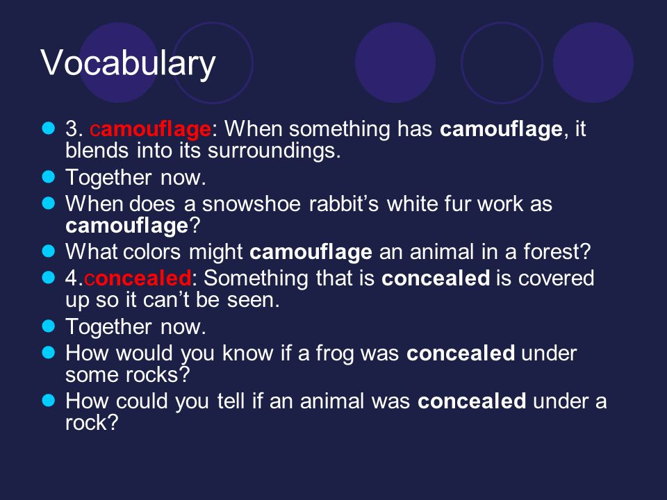 Vocabulary 3. camouflage: When something has camouflage, it blends into its surroundings.