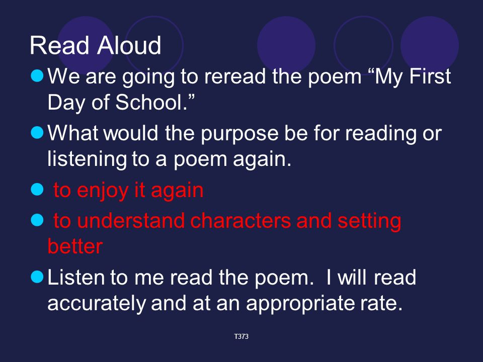 Read Aloud We are going to reread the poem My First Day of School. What would the purpose be for reading or listening to a poem again.