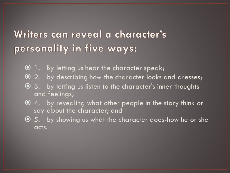  1. By letting us hear the character speak;  2.