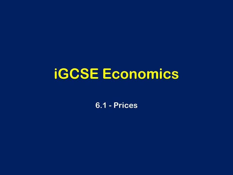 IGCSE Economics Prices  Learning Outcomes With regards to