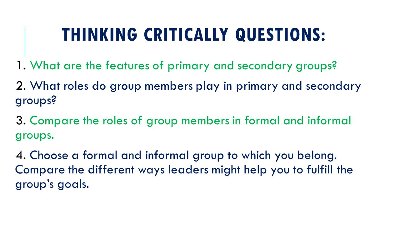 THINKING CRITICALLY QUESTIONS: 1. What are the features of primary and secondary groups.