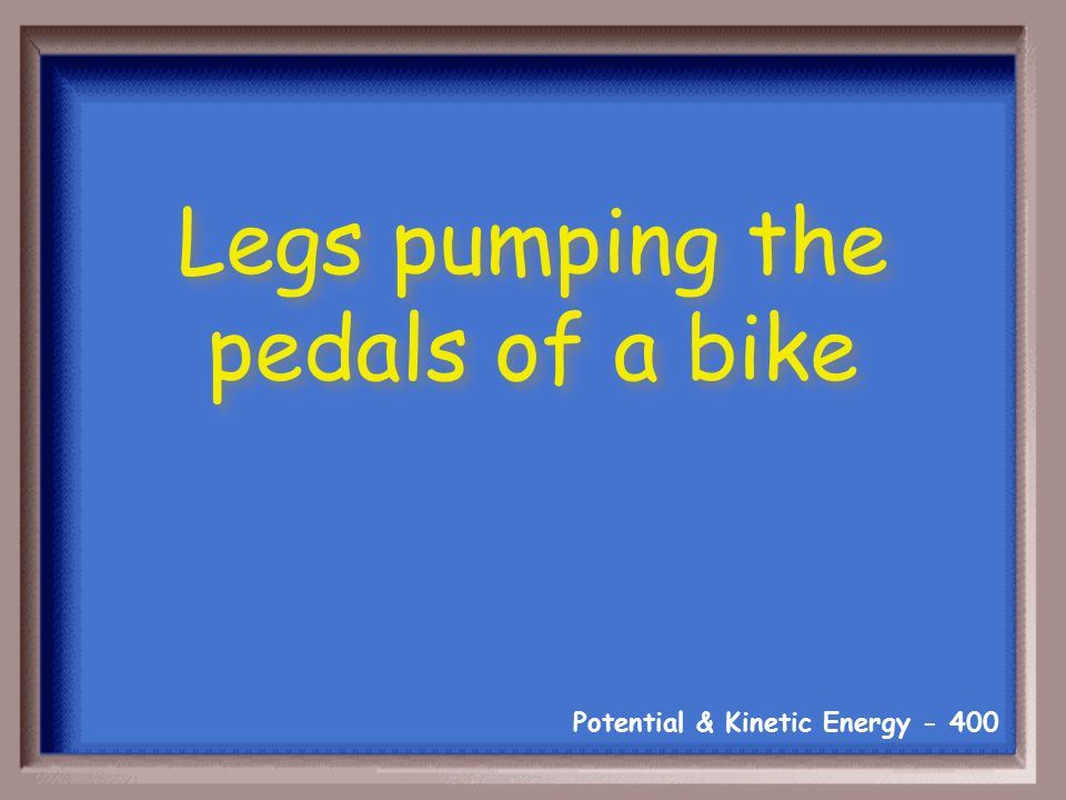 Potential & Kinetic Energy What is increases