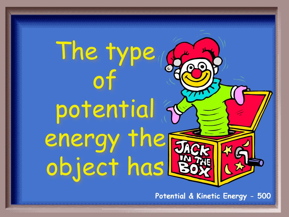 Potential & Kinetic Energy What is kinetic energy