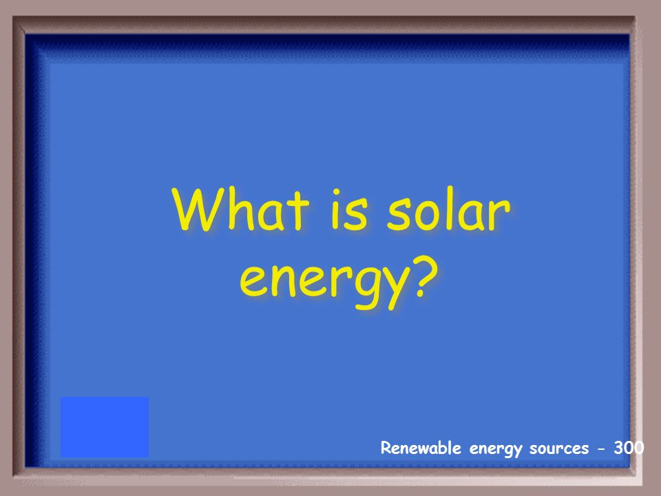 Renewable energy sources Photovoltaic cells collect this type of energy.