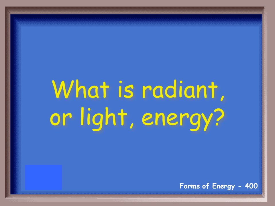 Forms of Energy Visible wavelengths and invisible wavelengths like x-rays.