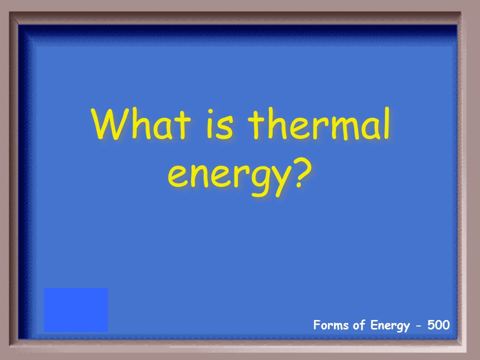 Forms of Energy Internal energy in substances-vibration or movement of atoms and molecules in substances.