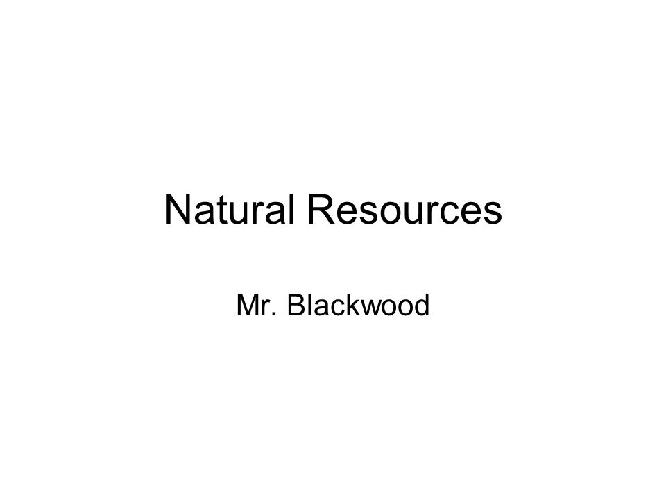 Natural Resources Mr. Blackwood