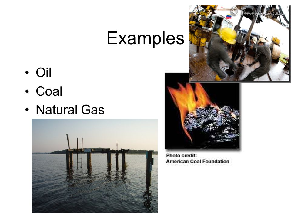 Examples Oil Coal Natural Gas