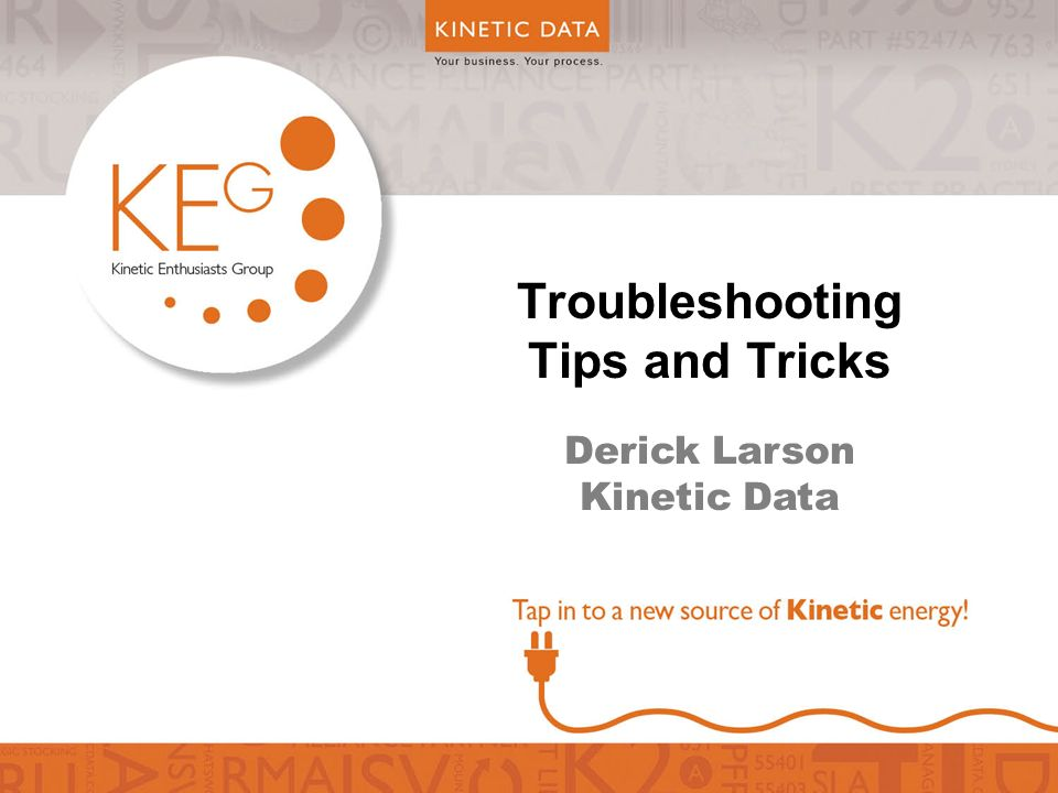 Troubleshooting Tips and Tricks Derick Larson Kinetic Data