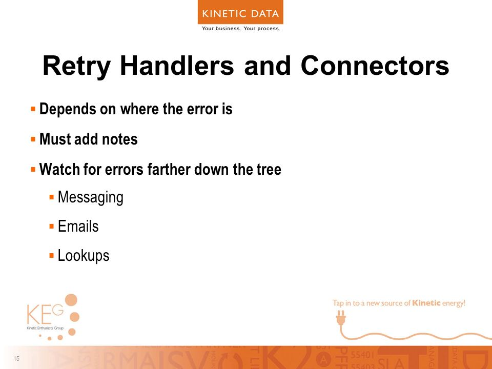 15 Retry Handlers and Connectors  Depends on where the error is  Must add notes  Watch for errors farther down the tree  Messaging   s  Lookups
