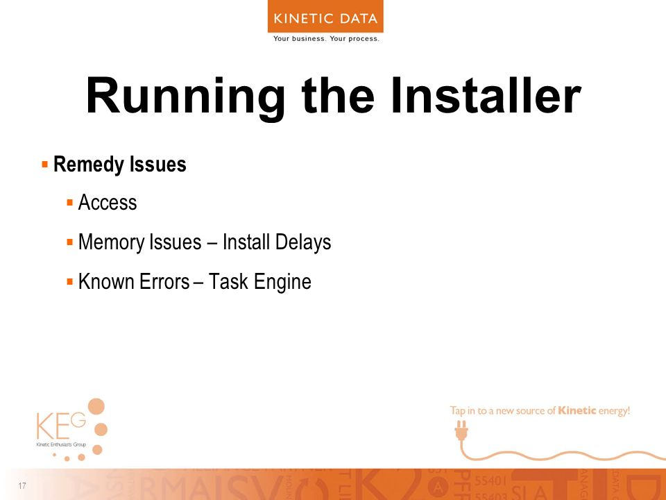 17 Running the Installer  Remedy Issues  Access  Memory Issues – Install Delays  Known Errors – Task Engine