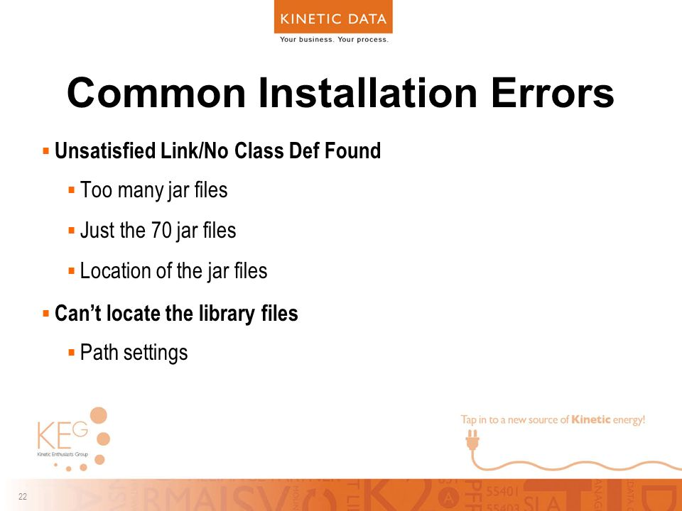 22 Common Installation Errors  Unsatisfied Link/No Class Def Found  Too many jar files  Just the 70 jar files  Location of the jar files  Can't locate the library files  Path settings