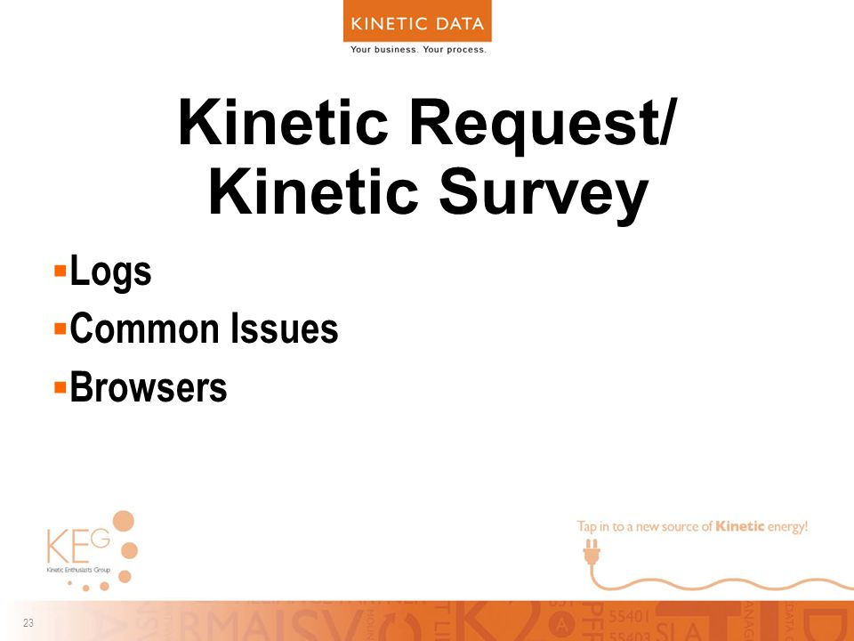 23 Kinetic Request/ Kinetic Survey  Logs  Common Issues  Browsers