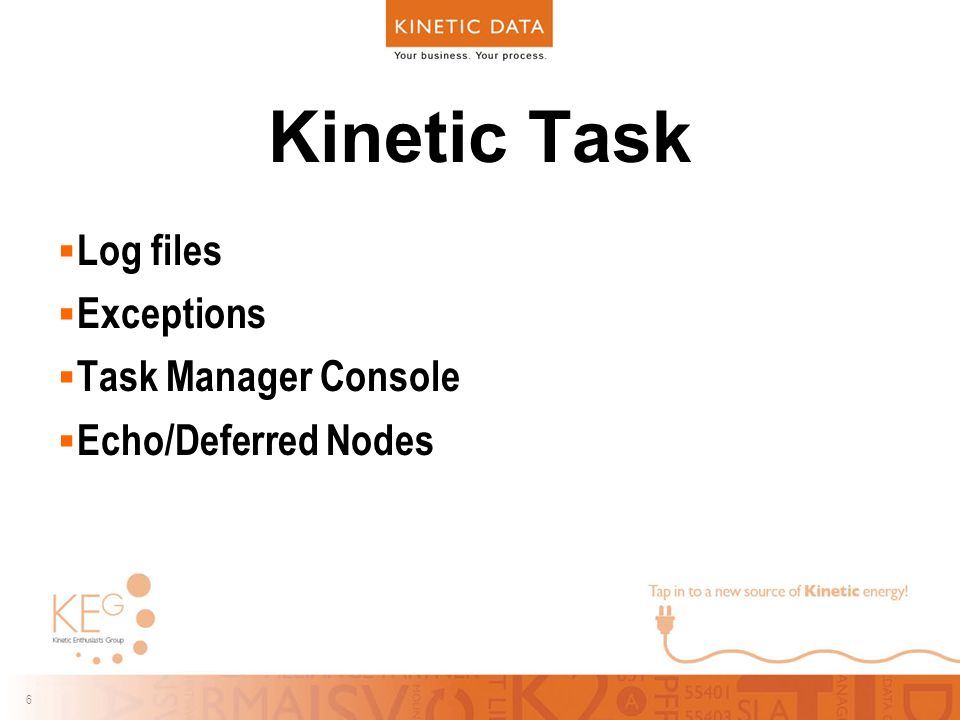 6 6 Kinetic Task  Log files  Exceptions  Task Manager Console  Echo/Deferred Nodes