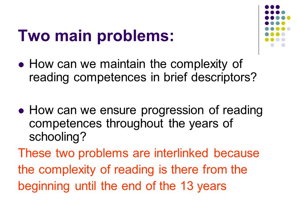 Two main problems: How can we maintain the complexity of reading competences in brief descriptors.