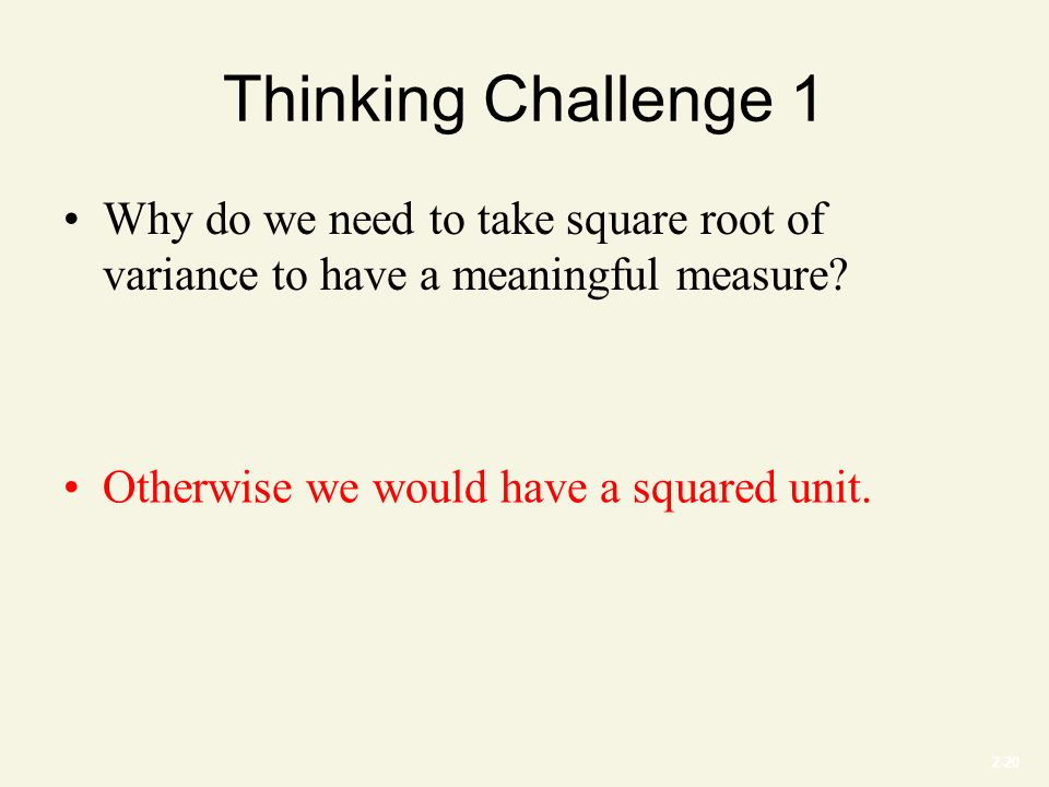 2-20 Thinking Challenge 1 Why do we need to take square root of variance to have a meaningful measure.