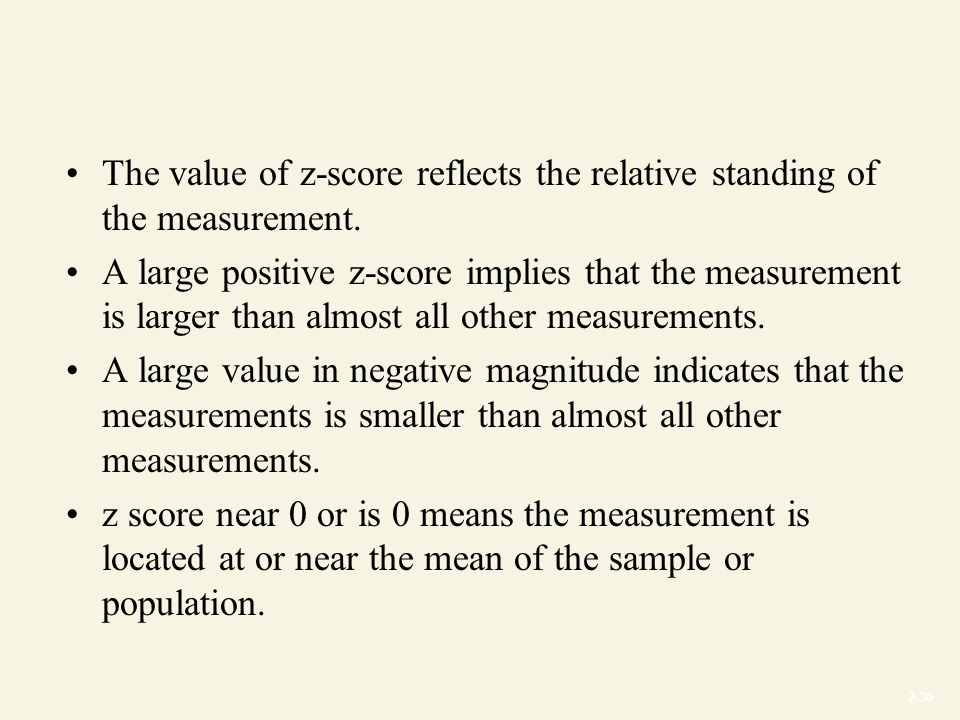 2-30 The value of z-score reflects the relative standing of the measurement.
