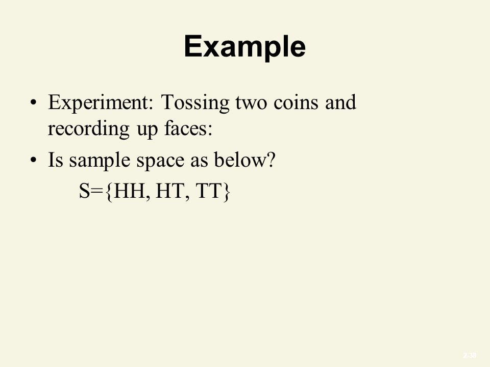 2-38 Example Experiment: Tossing two coins and recording up faces: Is sample space as below.