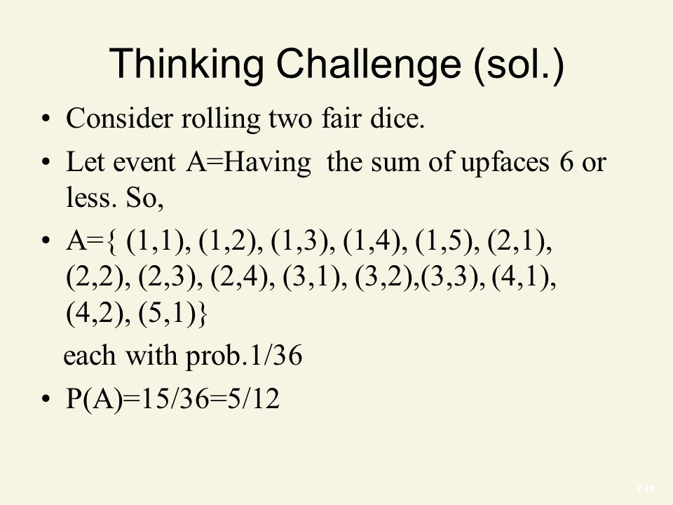 2-44 Thinking Challenge (sol.) Consider rolling two fair dice.