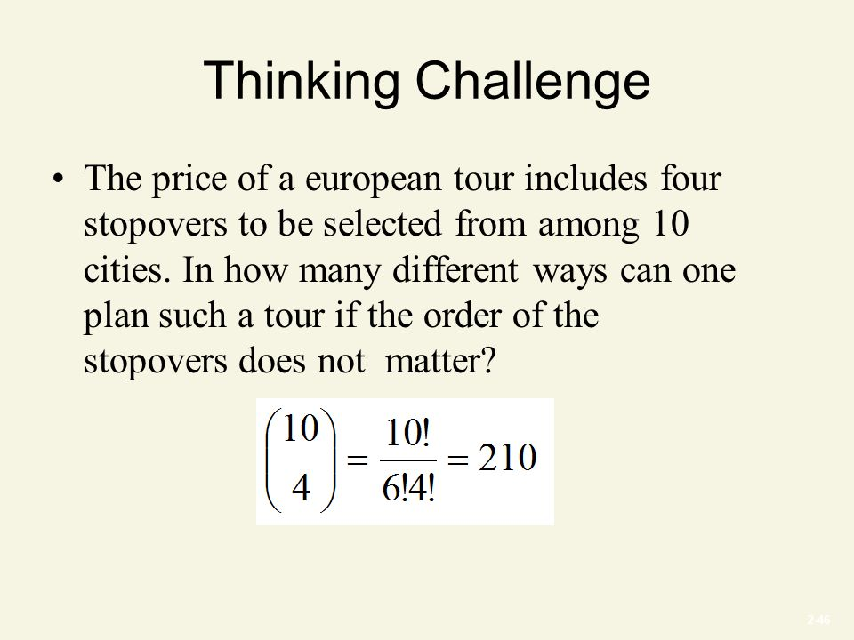 2-46 Thinking Challenge The price of a european tour includes four stopovers to be selected from among 10 cities.