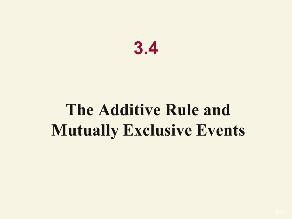 2-54 3.4 The Additive Rule and Mutually Exclusive Events