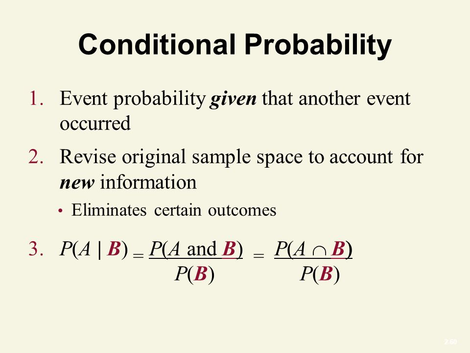 2-60 Conditional Probability 1. Event probability given that another event occurred 2.