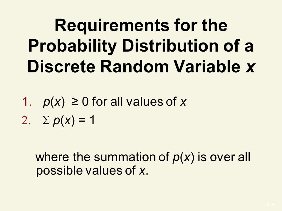 2-74 Requirements for the Probability Distribution of a Discrete Random Variable x 1.