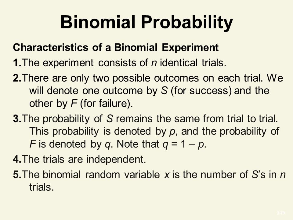 2-79 Binomial Probability Characteristics of a Binomial Experiment 1.The experiment consists of n identical trials.