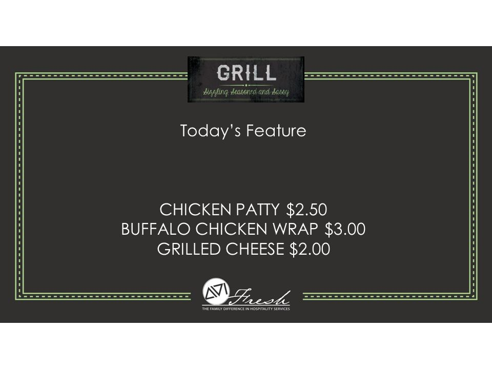 Today's Feature CHICKEN PATTY $2.50 BUFFALO CHICKEN WRAP $3.00 GRILLED CHEESE $2.00