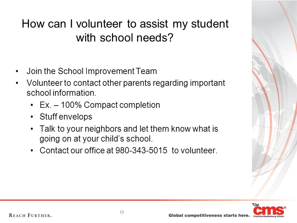 13 How can I volunteer to assist my student with school needs.