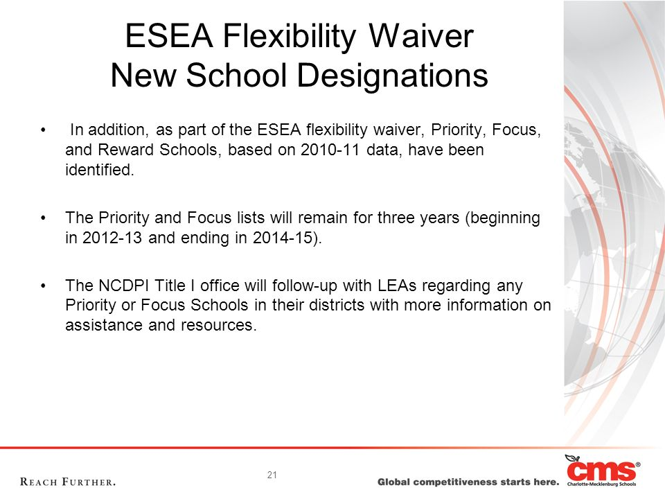 21 ESEA Flexibility Waiver New School Designations In addition, as part of the ESEA flexibility waiver, Priority, Focus, and Reward Schools, based on data, have been identified.