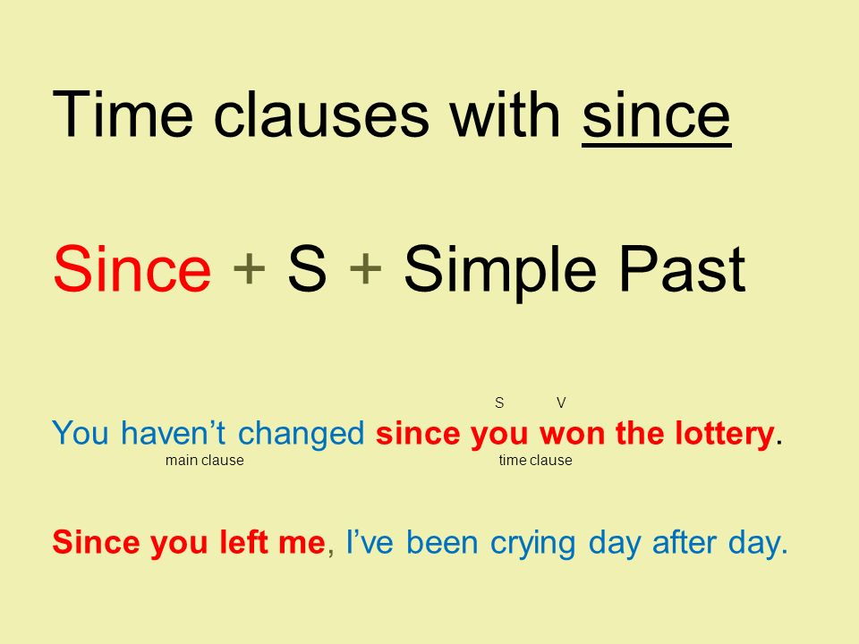 Time clauses with since Since + S + Simple Past S V You haven't changed since you won the lottery.
