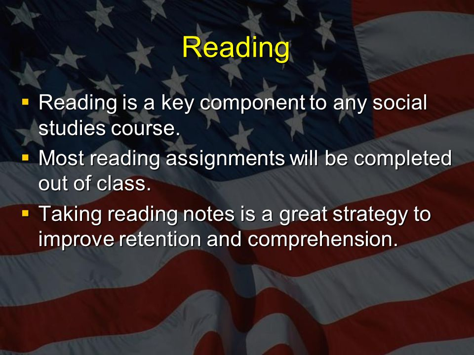 Reading  Reading is a key component to any social studies course.
