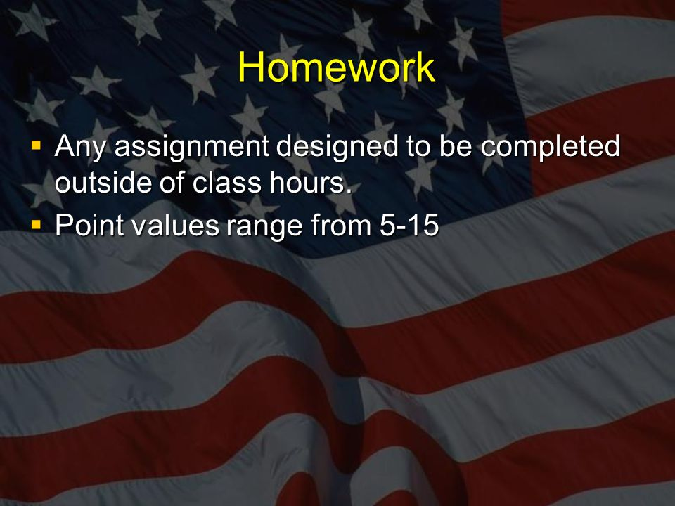 Homework  Any assignment designed to be completed outside of class hours.