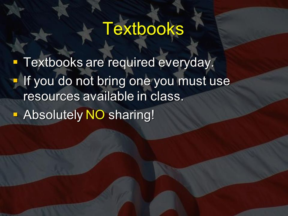 Textbooks  Textbooks are required everyday.