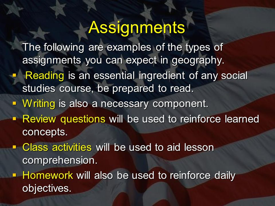 Assignments The following are examples of the types of assignments you can expect in geography.