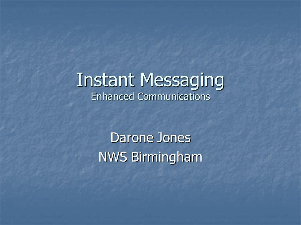 Instant Messaging Enhanced Communications Darone Jones NWS