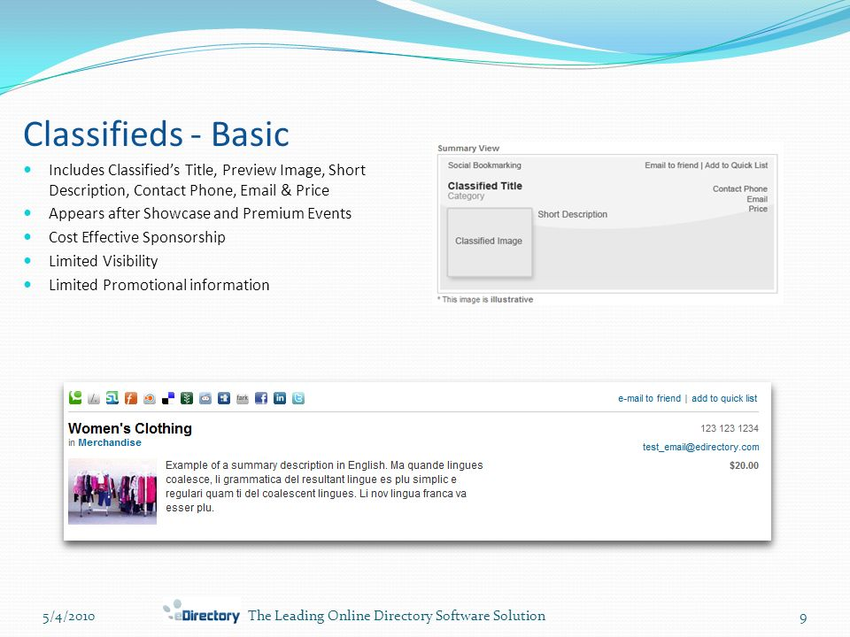 5/4/20109The Leading Online Directory Software Solution Classifieds - Basic Includes Classified's Title, Preview Image, Short Description, Contact Phone,  & Price Appears after Showcase and Premium Events Cost Effective Sponsorship Limited Visibility Limited Promotional information
