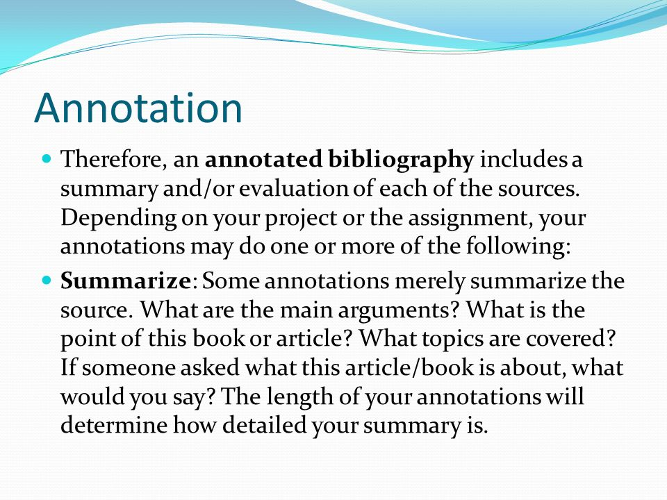Annotation Therefore, an annotated bibliography includes a summary and/or evaluation of each of the sources.