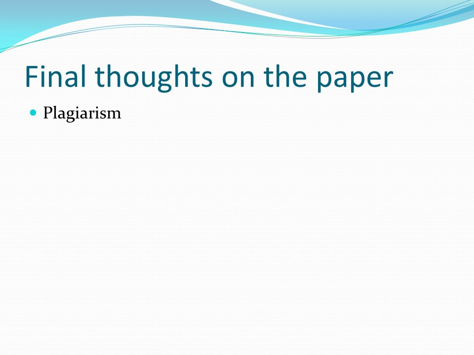 Final thoughts on the paper Plagiarism