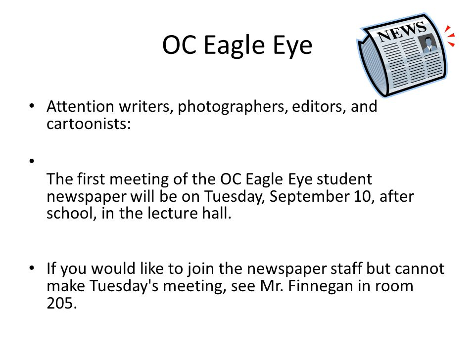 OC Eagle Eye Attention writers, photographers, editors, and cartoonists: The first meeting of the OC Eagle Eye student newspaper will be on Tuesday, September 10, after school, in the lecture hall.