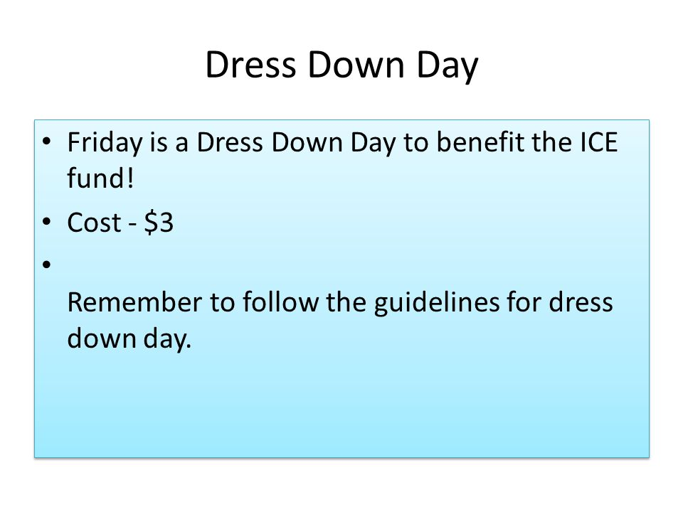 Dress Down Day Friday is a Dress Down Day to benefit the ICE fund.