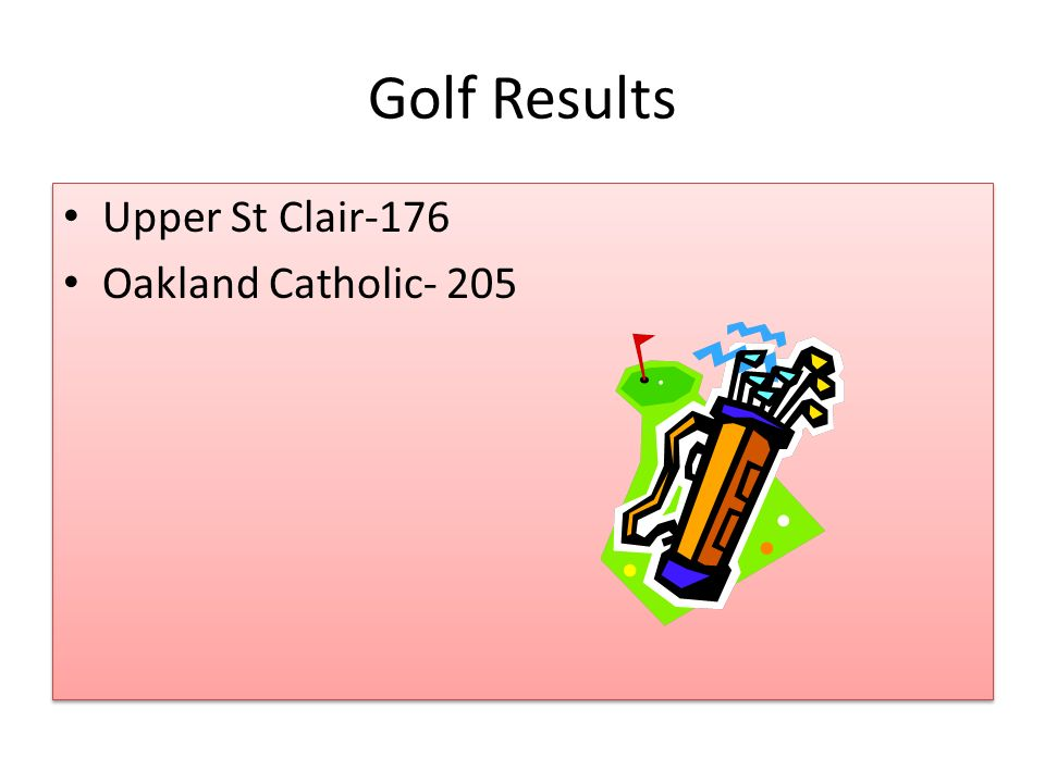 Golf Results Upper St Clair-176 Oakland Catholic- 205 Upper St Clair-176 Oakland Catholic- 205