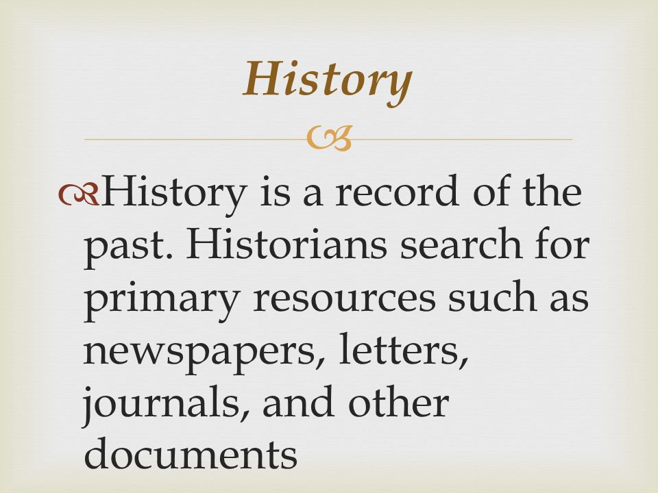   History is a record of the past.