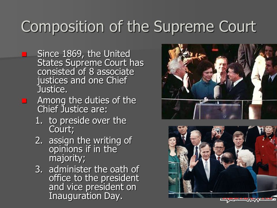 Composition of the Supreme Court Since 1869, the United States Supreme Court has consisted of 8 associate justices and one Chief Justice.